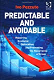Predictable and Avoidable : Repairing Economic Dislocation and Preventing the Recurrence of Crisis, Pezzuto, Ivo, 1409454452