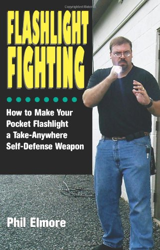 Flashlight Fighting: How to Make Your Pocket Flashlight a Take-Anywhere Self-Defense Weapon by Paladin Press