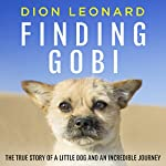 Finding Gobi: The True Story of a Little Dog and an Incredible Journey | Dion Leonard