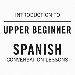 Intro to Upper Beginner Spanish Conversation Lessons