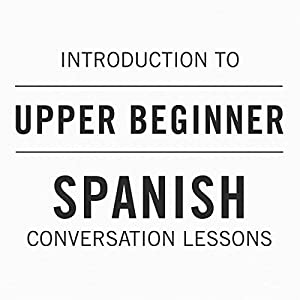 Intro to Upper Beginner Spanish Conversation Lessons Speech