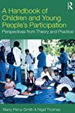 A Handbook of Children and Young People's Participation : Perspectives from Theory and Practice, Percy-Smith, Barry, 0415468515