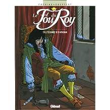 Le Fou du roy - Tome 09 : Le Testament de d'Artagnan (French Edition)