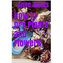 How to Dry Plants and Flowers