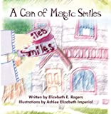 A Can of Magic Smiles, Elizabeth E. Rogers, 1424186714