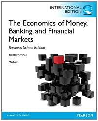The Economics of Money, Banking and Financial Markets: The Business School Edition