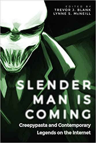 Slender Man Is Coming Creepypasta and Contemporary Legends