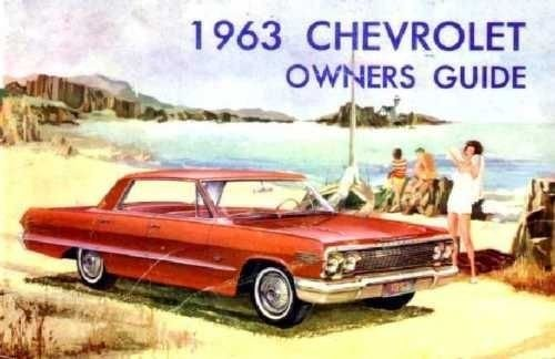 (1963 CHEVROLET PASSENGER CAR OWNERS INSTRUCTION & OPERATING MANUAL - USERS GUIDE - INCLUDES: Biscayne, Bel Air, Impala, Super Sport SS, and Station Wagon. 63)