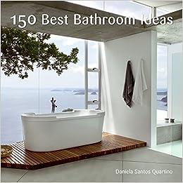 150 Best Bathroom Ideas: Daniela Santos Quartino: 9780061493621:  Amazon.com: Books