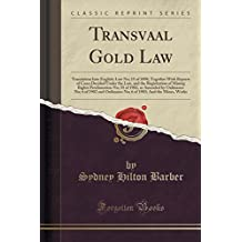 Transvaal Gold Law: Translation Into English; Law No; 15 of 1898, Together With Reports of Cases Decided Under the Law, and the Registration of Mining ... No; 6 of 1902 and Ordinance No; 6 of 1903; A
