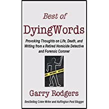 Best Of DyingWords - Book 4: Provoking Thoughts on Life, Death, and Writing from a Retired Homicide Detective and Forensic Coroner