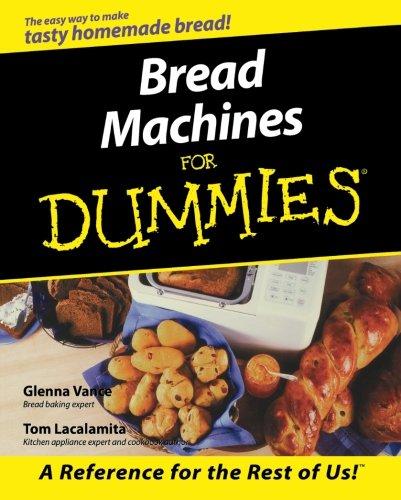 Bread Machines For Dummies by Glenna Vance, Tom Lacalamita
