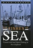 The Fishes of the Sea: Commercial and Sport Fishing in New England, Dave Preble, 1574091328