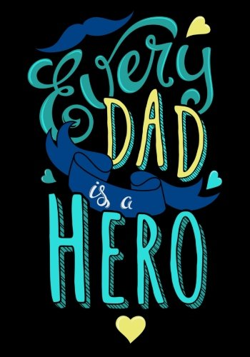"""Every Dad Is A Hero"": Fathers Day Notebook, Doodle Diary & Inspirational Journal & Composition Book Journal: 100+ Pages For Writing And Drawing (Fathers Day Gifts) (Volume 1)"