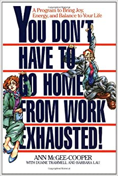 you dont have to go home from work exhausted a program to bring joy energy and balance to your life bring work home home