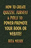 img - for HOW to CREATE QUIZZES, SURVEYS & POLLS to POWER-PROMOTE YOUR BOOK or WEBSITE! book / textbook / text book