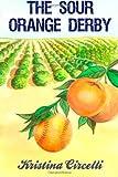 The Sour Orange Derby, Kristina Circelli, 0976372835