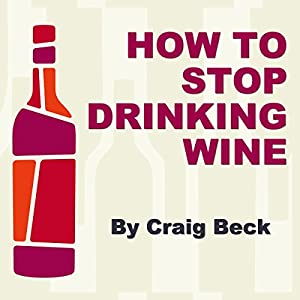 How to Stop Drinking Wine Audiobook