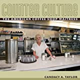 Best Taylor Food Memoirs - Counter Culture: The American Coffee Shop Waitress Review