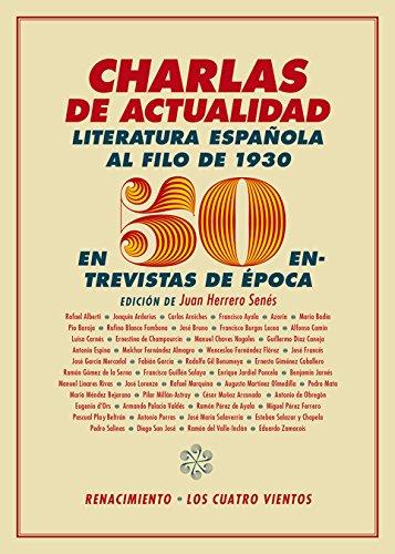 Charlas de actualidad: La literatura española al filo de 1930 en 50 entrevistas de época Los Cuatro Vientos: Amazon.es: Herrero Senés, Juan: Libros