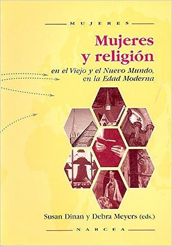 Mujeres y religión en el Viejo y el Nuevo Mundo en la Edad Moderna: Amazon.es: Susan Dinan, Debra Meyers, Federico de Carlos Otto: Libros