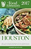 Houston - 2017 (The Food Enthusiast s Complete Restaurant Guide)