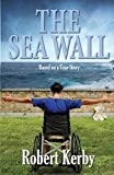 The Sea Wall, Robert Kerby, 162907263X