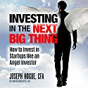 Investing in the Next Big Thing: How to Invest in Startups and Equity Crowdfunding Like an Angel Investor Audiobook by Joseph Hogue Narrated by Joseph Hogue