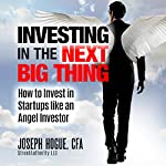 Investing in the Next Big Thing: How to Invest in Startups and Equity Crowdfunding Like an Angel Investor | Joseph Hogue