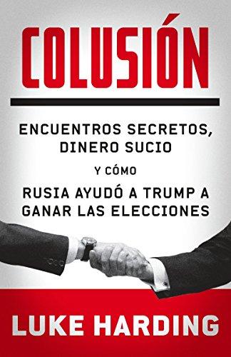 Colusión: Encuentros secretos, dinero sucio y cómo rusia ayudó a Trump a ganar las elecciones (Spanish Edition)
