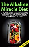 Alkaline Water Recipe The Alkaline Miracle Diet 2nd Edition: A Complete Guide to Balancing your Bodies pH, Improve your Health and Well-being with Alkaline Foods & Water (Alkaline ... Water, Alkaline Cure, Alkaline Recipes)