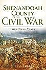 Shenandoah County in the Civil War: Four Dark Years (Civil War Series)