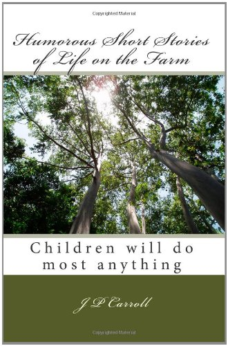 Download Humorous Short Stories of Life on the Farm: Children will do most anything ebook