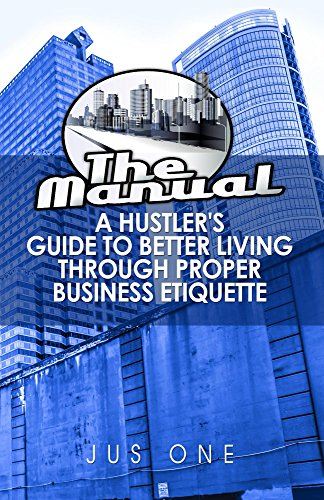 (The Manual: A Hustler's Guide to Better Living Through Proper Business Etiquette)
