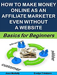 How to Make Money Online as an Affiliate Marketer Even Without a Website: Basics for Beginners (Marketing Matters Book 40) (English Edition)