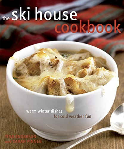 The Ski House Cookbook: Warm Winter Dishes for Cold Weather Fun by [Anderson, Tina, Pinneo, Sarah]