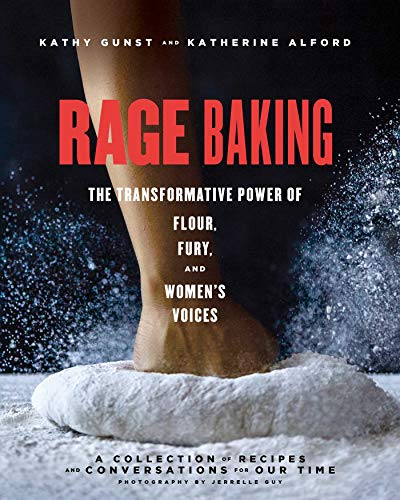 Rage Baking: The Transformative Power of Flour, Fury, and Women's Voices - by Katherine Alford & Kathy Gun