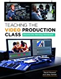 Teaching Video Production, David A. Howard and Amy M. Hunter, 1610693744