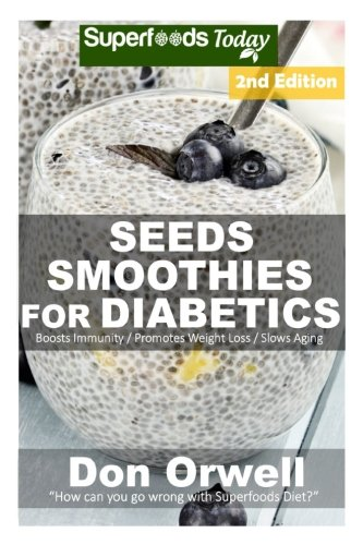 Seeds Smoothies for Diabetics: Over 40 Seeds Smoothies for Diabetics, Quick & Easy Gluten Free Low Cholesterol Whole Foods Blender Recipes full of ... Weight Loss Transformation) (Volume 2)