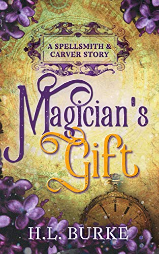 Magician's Gift: A Spellsmith & Carver Story by [Burke, H. L. , Burke, H. L.]
