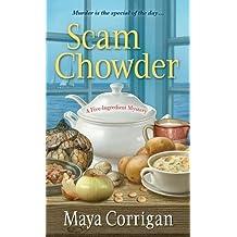 Scam Chowder (A Five-Ingredient Mystery) by Maya Corrigan (2015-06-30)
