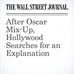 After Oscar Mix-Up, Hollywood Searches for an Explanation | Erich Schwartzel,Ben Fritz