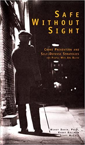 Safe Without Sight Crime Prevention And Self Defense Strategies For People Who Are Blind Wendy David Ph D Kerry Kollmar Scott Mccall 9780939173143 Amazon Com Books