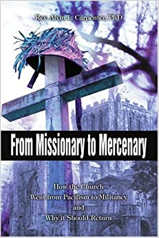 Book From Missionary to Mercenary: How the Church Went from Pacifism to Militancy and Why it Should Return