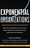 By Salim Ismail Exponential Organizations: Why new organizations are ten times better, faster, and cheaper than your [Paperback]
