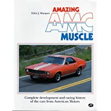 Amazing Amc Muscle: Complete Development and Racing History of the Cars from American Motors