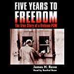 Five Years to Freedom: The True Story of a Vietnam POW | James N. Rowe