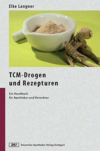 TCM-Drogen und Rezepturen: Ein Handbuch für Apotheker und Verordner