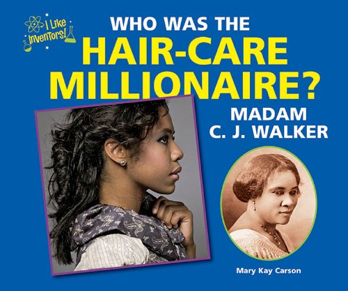 Who Was the Hair-Care Millionaire? Madam C. J. Walker (Like Inventors!)