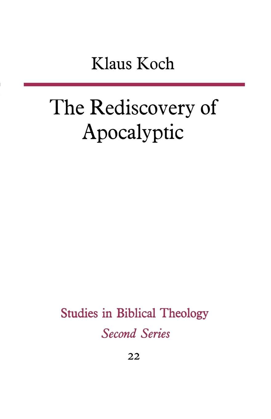 The Rediscovery of Apocalyptic: A polemical work on a neglected area of biblical studies and its damaging effects on theology and philosophy (Studies in Biblical Theology, Second Series) pdf epub